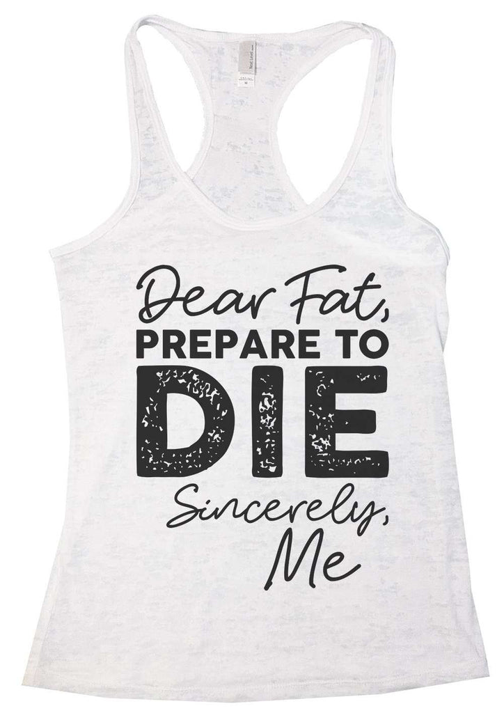Dear Fat Prepare To Die Sincerely Me Womens Burnout Tank Top By Funny Threadz Funny Shirt Small / White