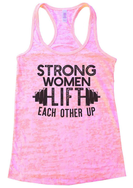 Strong Women Lift Each Other Up Womens Burnout Tank Top By Funny Threadz Funny Shirt Small / Light Pink