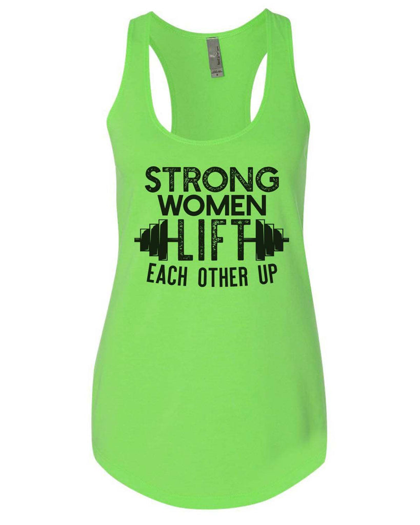 Strong Women Lift Each Other Up Womens Workout Tank Top Funny Shirt Small / Neon Green