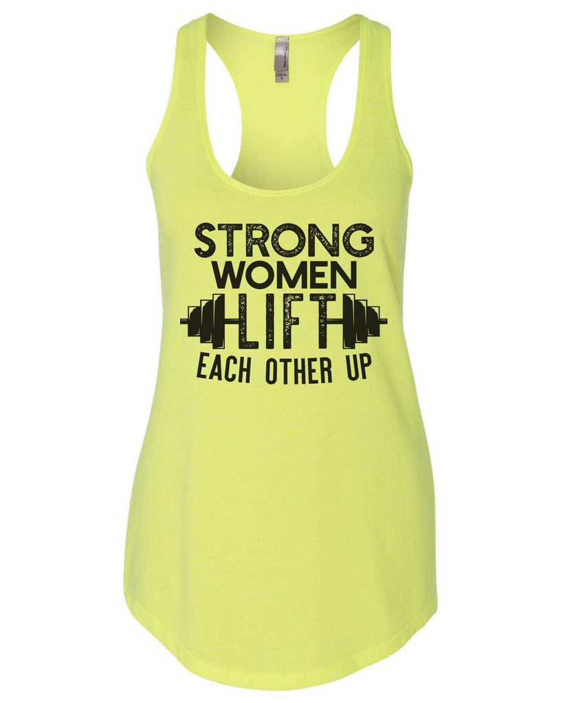 Strong Women Lift Each Other Up Womens Workout Tank Top Funny Shirt Small / Neon Yellow