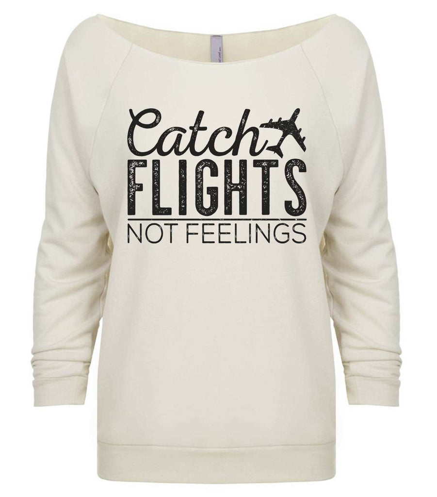 Catch Flights Not Feelings 3/4 Sleeve Raw Edge French Terry Cut - Dolman Style Very Trendy Funny Shirt Small / Beige