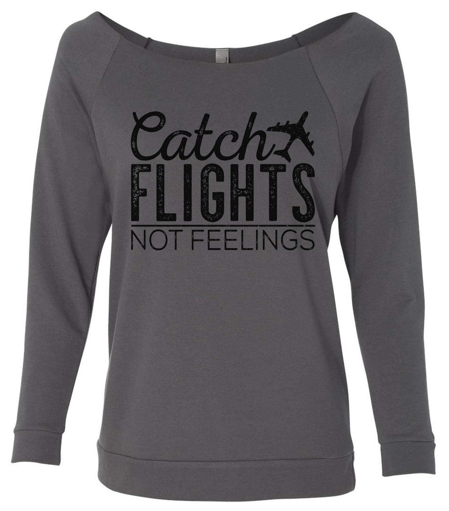 Catch Flights Not Feelings 3/4 Sleeve Raw Edge French Terry Cut - Dolman Style Very Trendy Funny Shirt Small / Charcoal Dark Gray