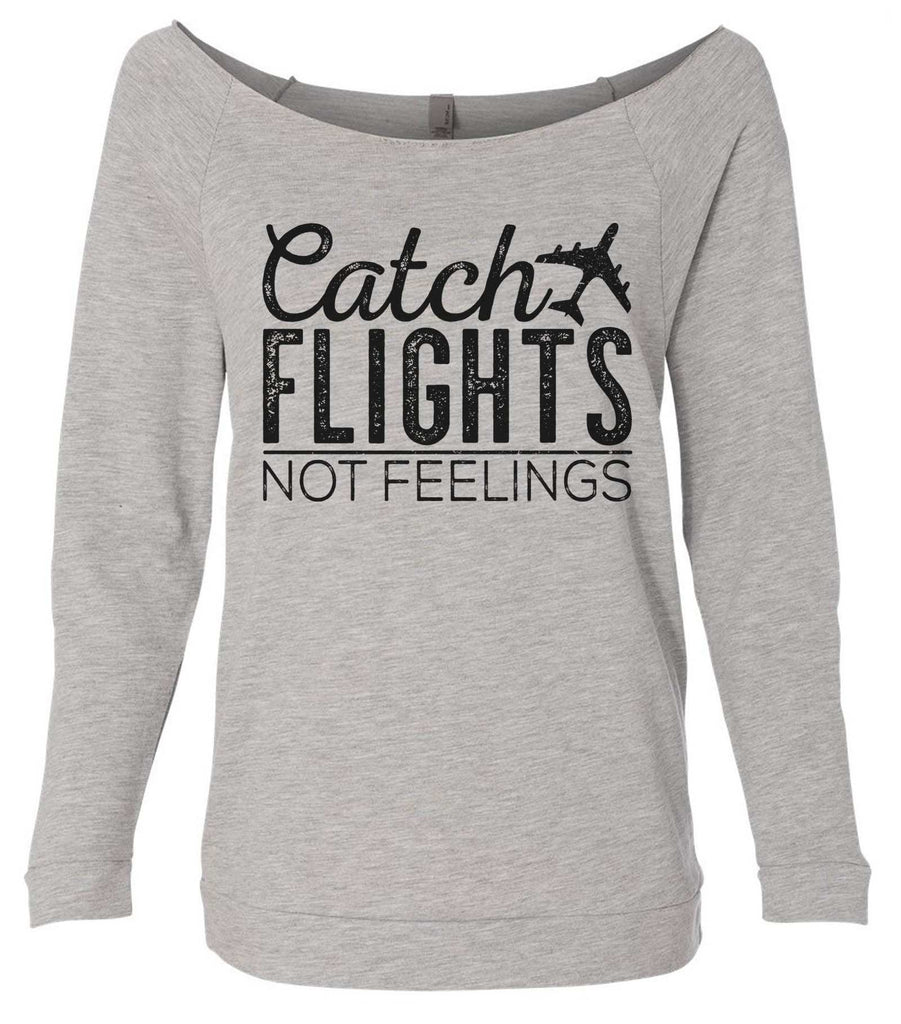 Catch Flights Not Feelings 3/4 Sleeve Raw Edge French Terry Cut - Dolman Style Very Trendy Funny Shirt Small / Grey