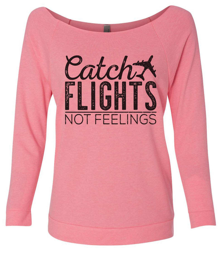 Catch Flights Not Feelings 3/4 Sleeve Raw Edge French Terry Cut - Dolman Style Very Trendy Funny Shirt Small / Pink