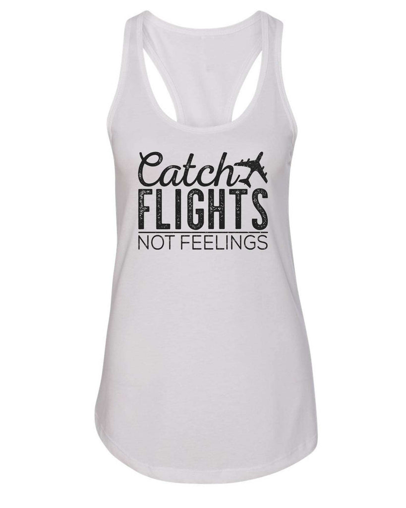 Womens Catch Flights Not Feelings Grapahic Design Fitted Tank Top Funny Shirt Small / White
