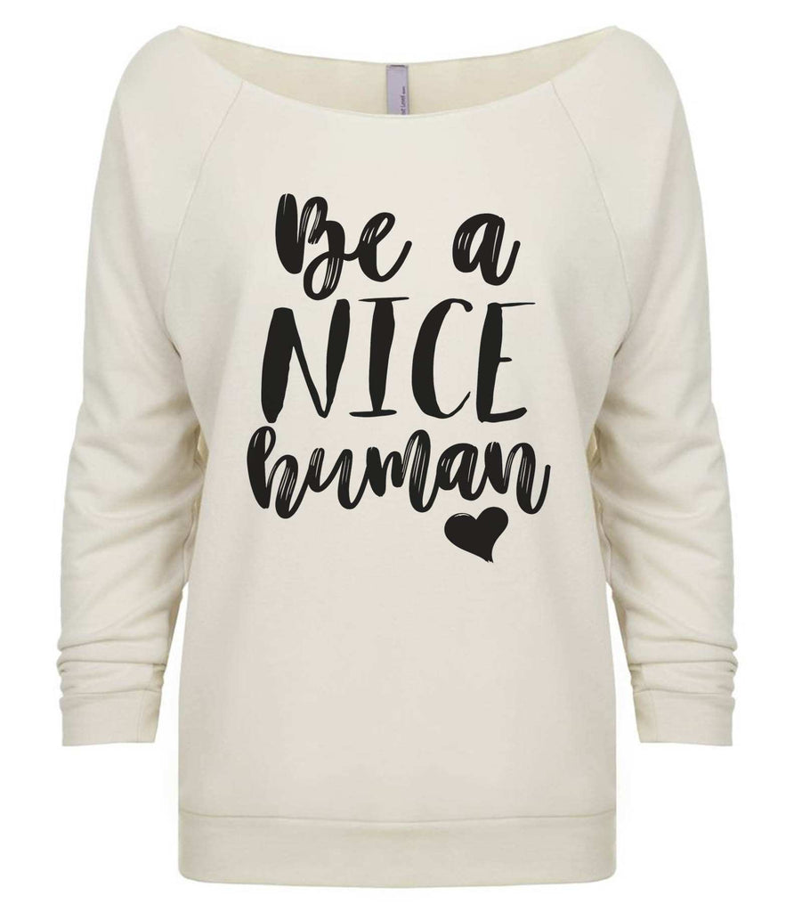 Be A Nice Human 3/4 Sleeve Raw Edge French Terry Cut - Dolman Style Very Trendy Funny Shirt Small / Beige
