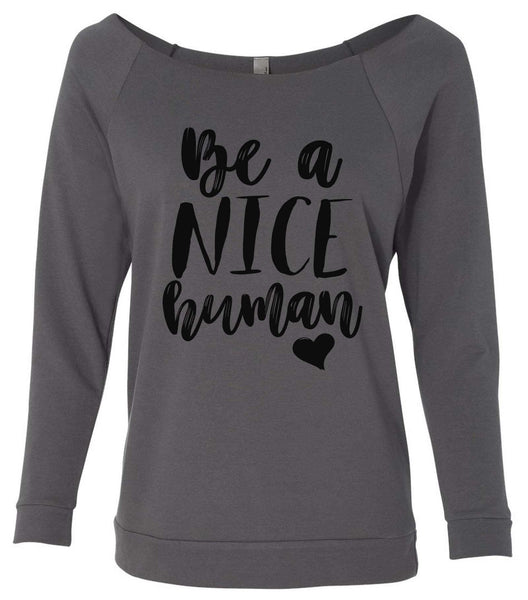 Be A Nice Human 3/4 Sleeve Raw Edge French Terry Cut - Dolman Style Very Trendy Funny Shirt Small / Charcoal Dark Gray