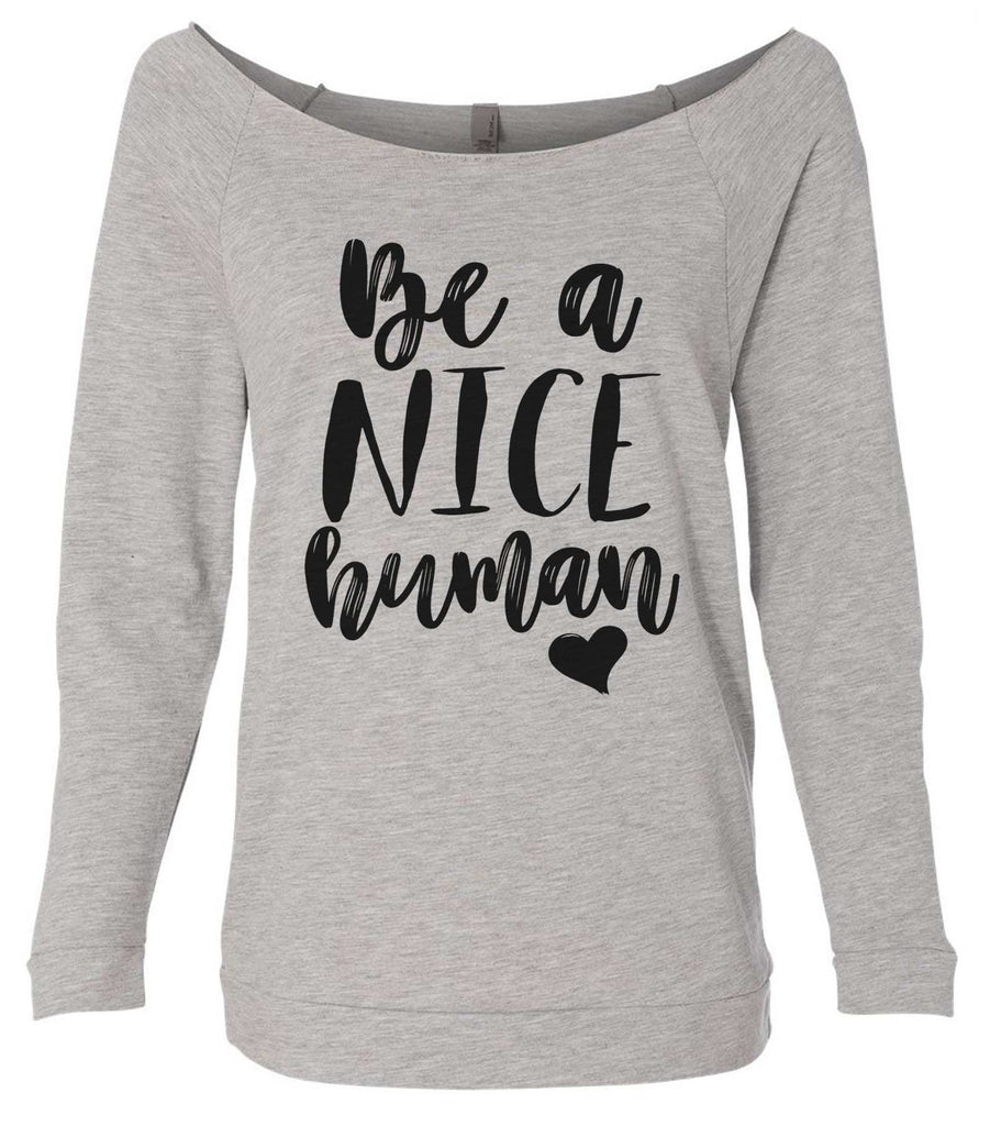 Be A Nice Human 3/4 Sleeve Raw Edge French Terry Cut - Dolman Style Very Trendy Funny Shirt Small / Grey