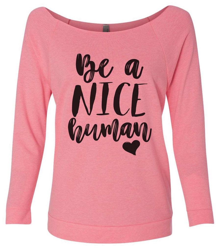 Be A Nice Human 3/4 Sleeve Raw Edge French Terry Cut - Dolman Style Very Trendy Funny Shirt Small / Pink