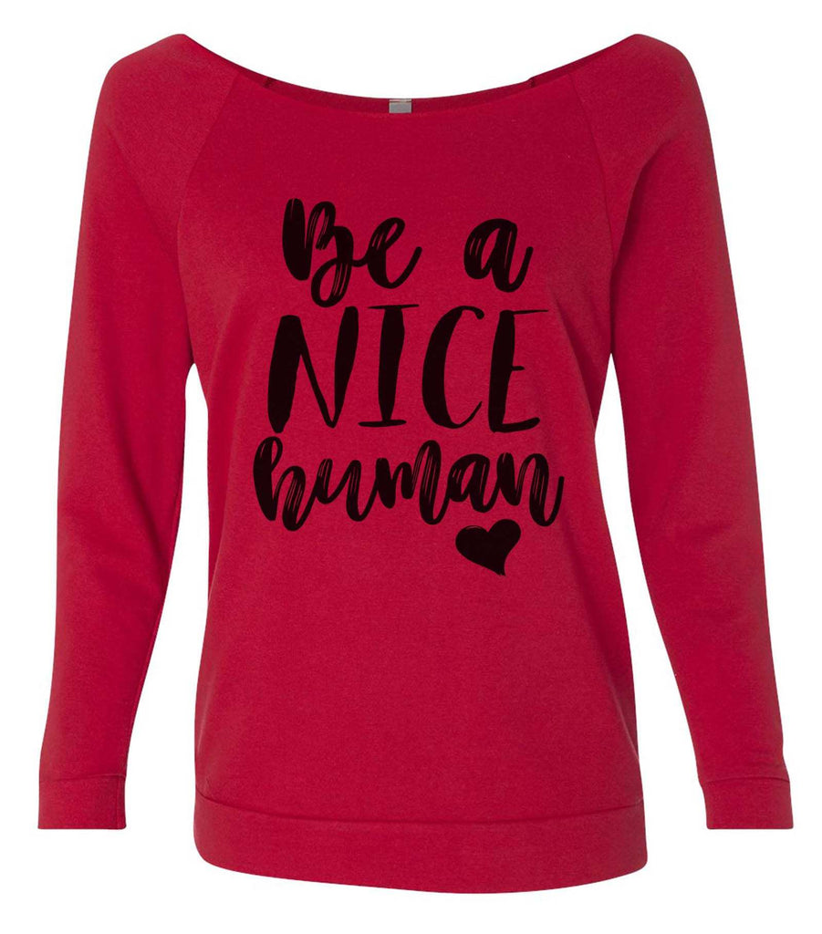 Be A Nice Human 3/4 Sleeve Raw Edge French Terry Cut - Dolman Style Very Trendy Funny Shirt Small / Red