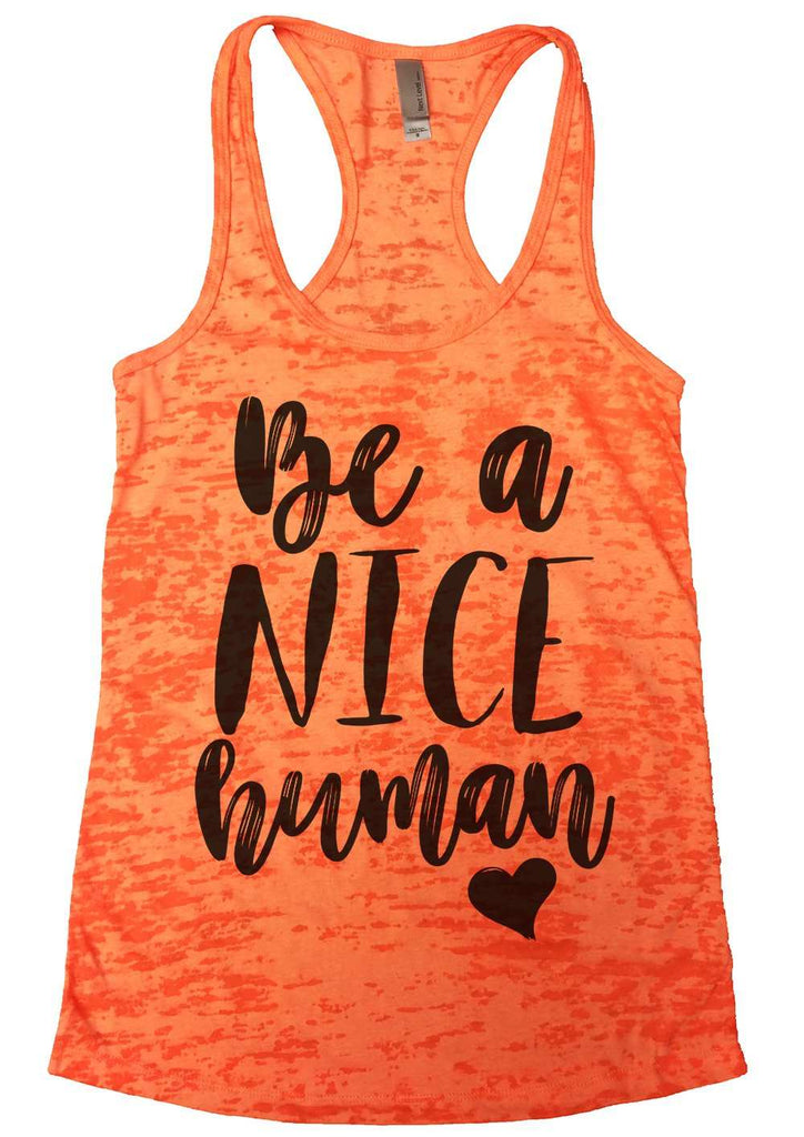 Be A Nice Human Womens Burnout Tank Top By Funny Threadz Funny Shirt Small / Neon Orange