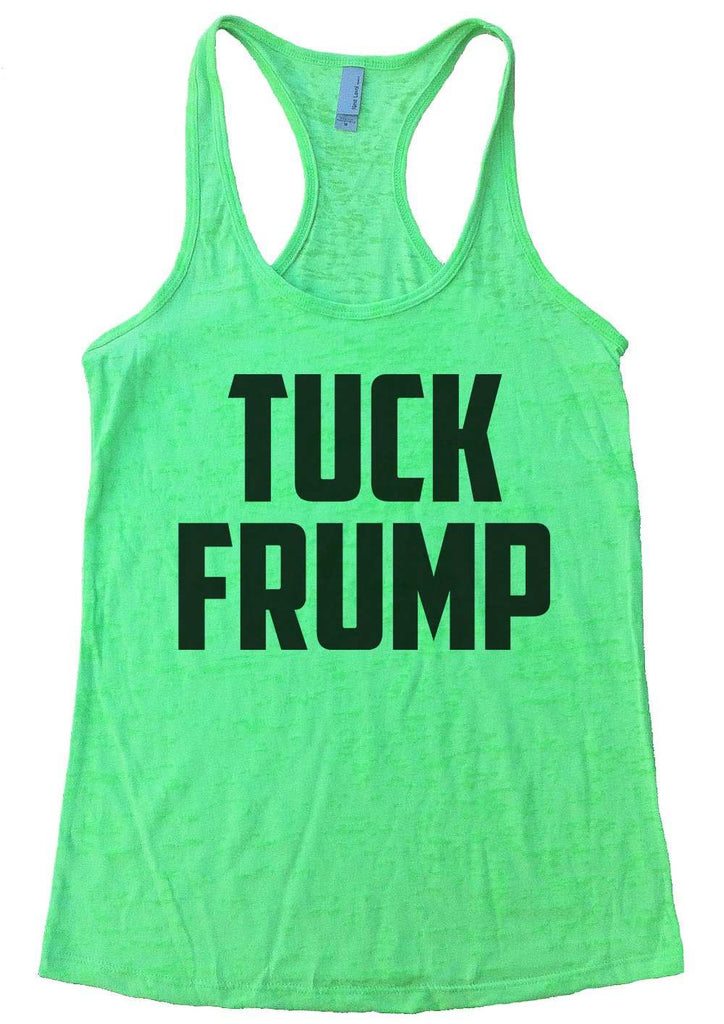 Tuck Frump Womens Burnout Tank Top By Funny Threadz Funny Shirt Small / Neon Green