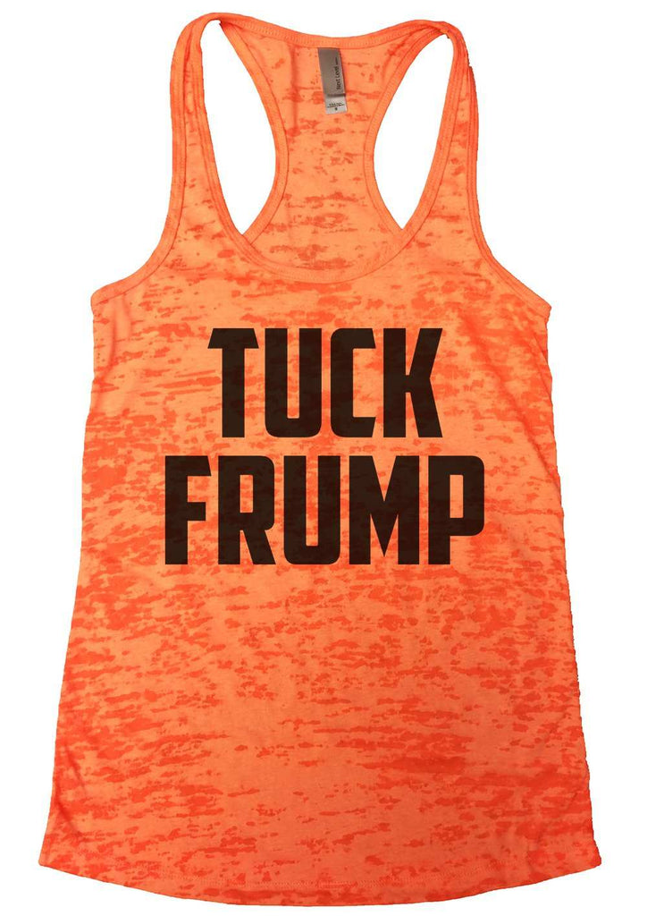 Tuck Frump Womens Burnout Tank Top By Funny Threadz Funny Shirt Small / Neon Orange