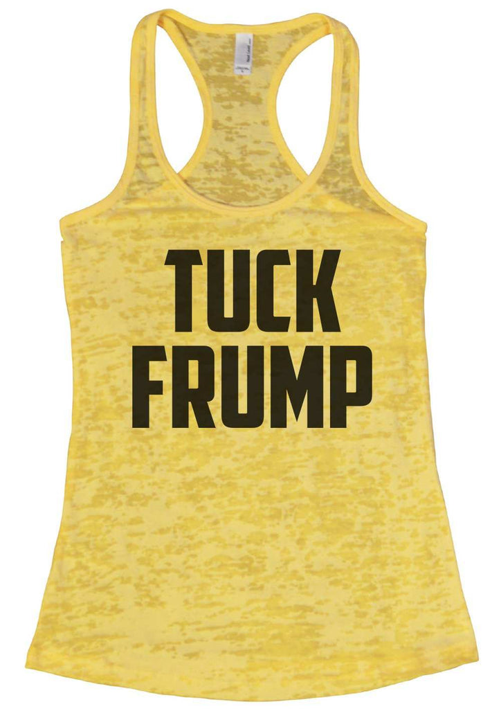 Tuck Frump Womens Burnout Tank Top By Funny Threadz Funny Shirt Small / Yellow