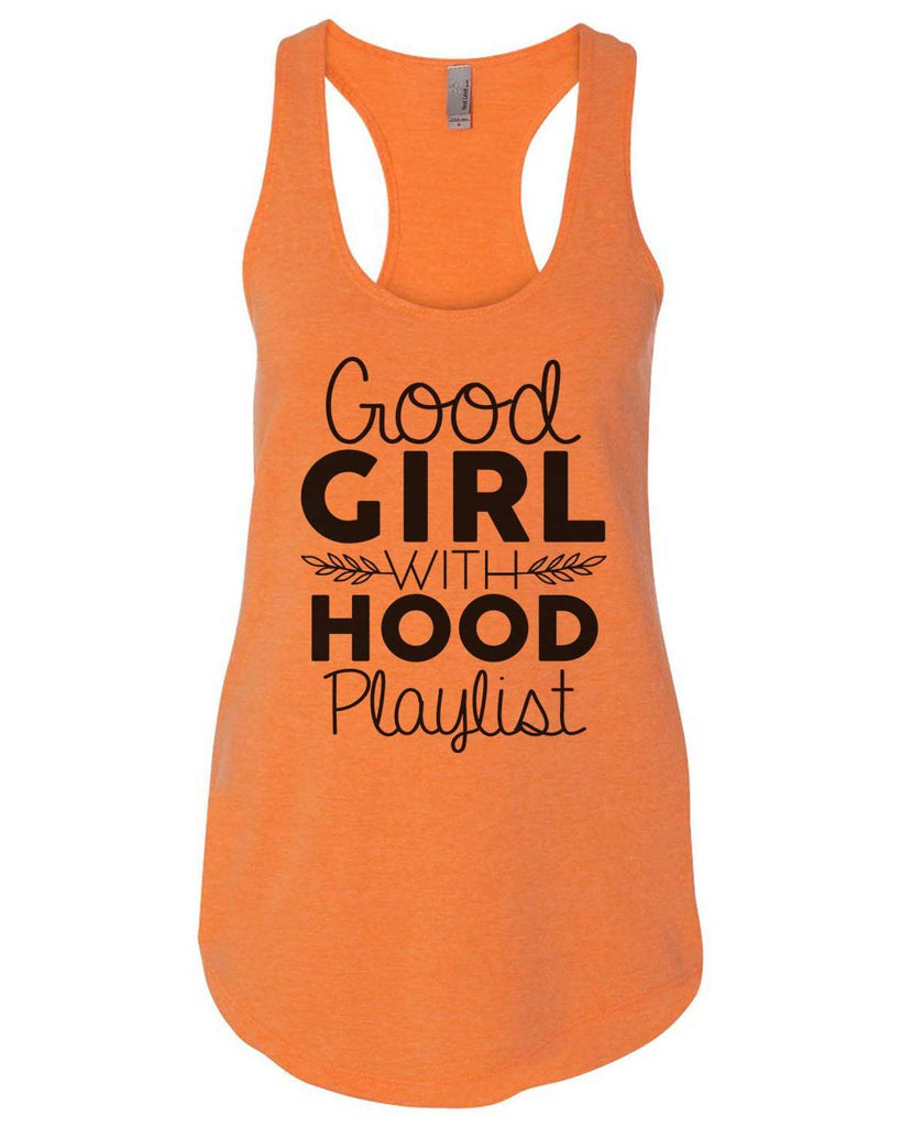 Good Girl With A Hood Playlist Womens Workout Tank Top Funny Shirt Small / Neon Orange