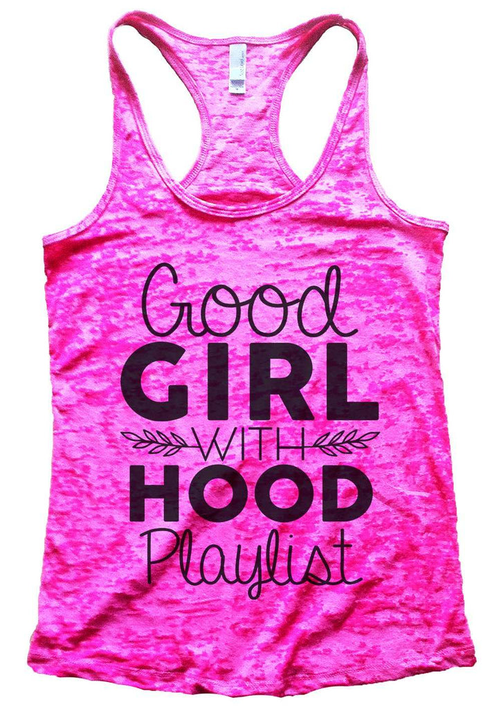 Good Girl With A Hood Playlist Womens Burnout Tank Top By Funny Threadz Funny Shirt Small / Shocking Pink