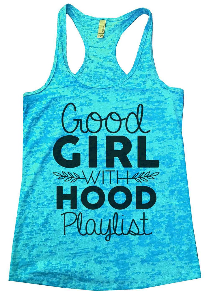 Good Girl With A Hood Playlist Womens Burnout Tank Top By Funny Threadz Funny Shirt Small / Tahiti Blue