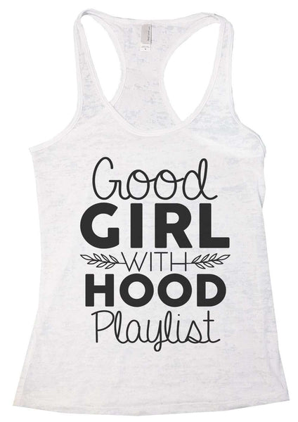 Good Girl With A Hood Playlist Womens Burnout Tank Top By Funny Threadz Funny Shirt Small / White
