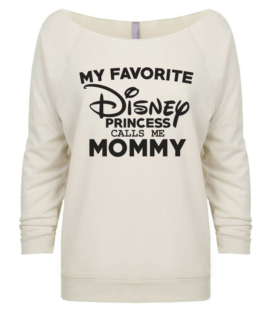 My Favorite Disney Princess Calls Me Mommy 3/4 Sleeve Raw Edge French Terry Cut - Dolman Style Very Trendy Funny Shirt Small / Beige