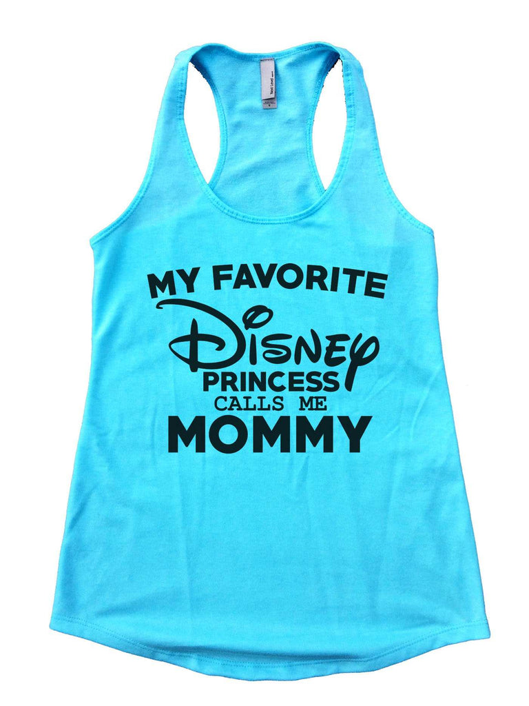 My Favorite Disney Princess Calls Me Mommy Womens Workout Tank Top Funny Shirt Small / Cancun Blue