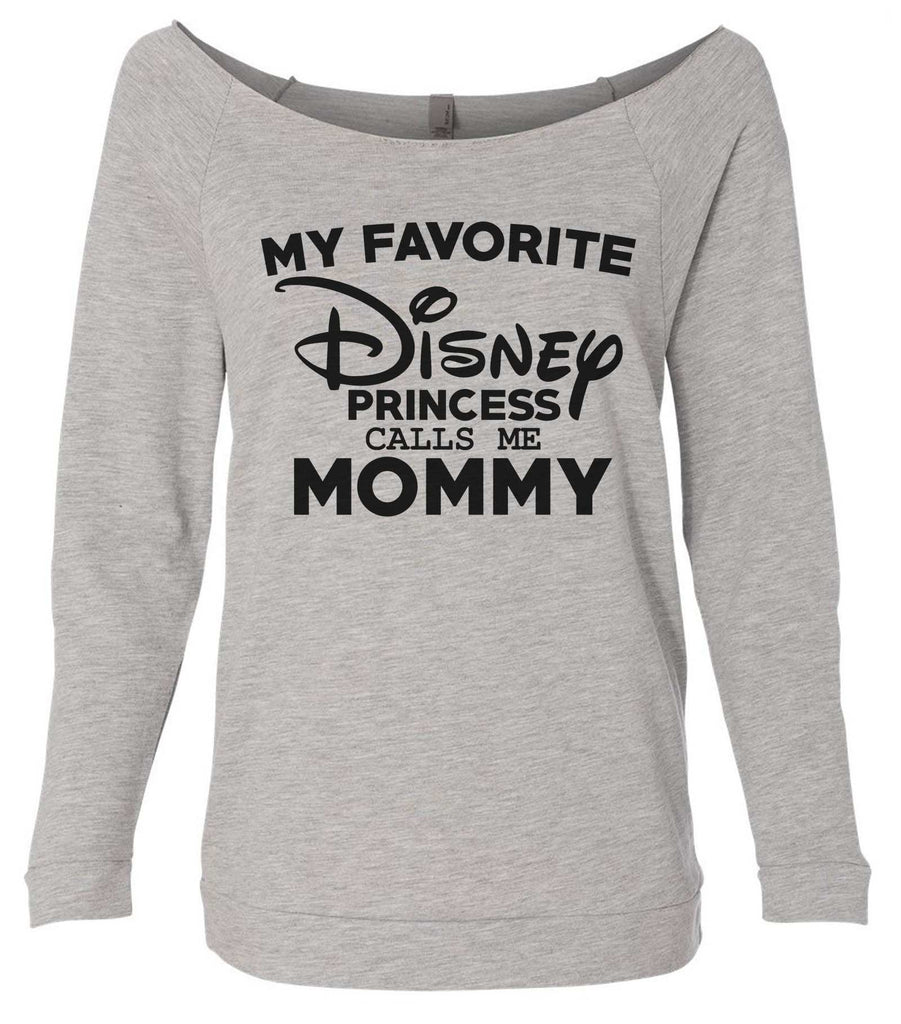 My Favorite Disney Princess Calls Me Mommy 3/4 Sleeve Raw Edge French Terry Cut - Dolman Style Very Trendy Funny Shirt Small / Grey