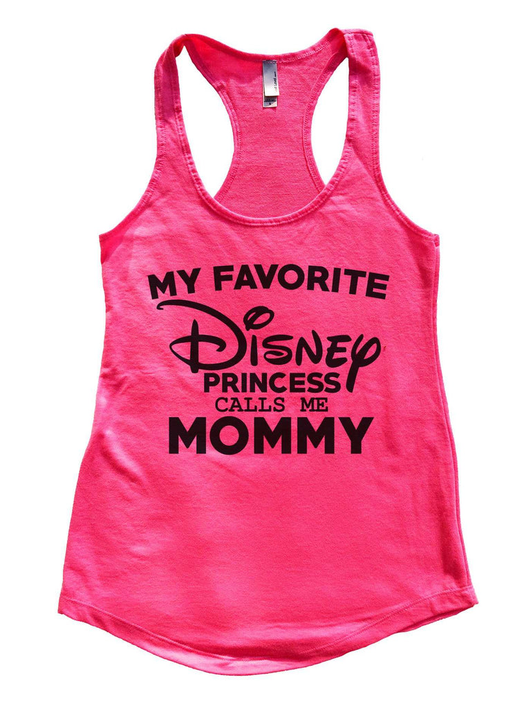 My Favorite Disney Princess Calls Me Mommy Womens Workout Tank Top Funny Shirt Small / Hot Pink