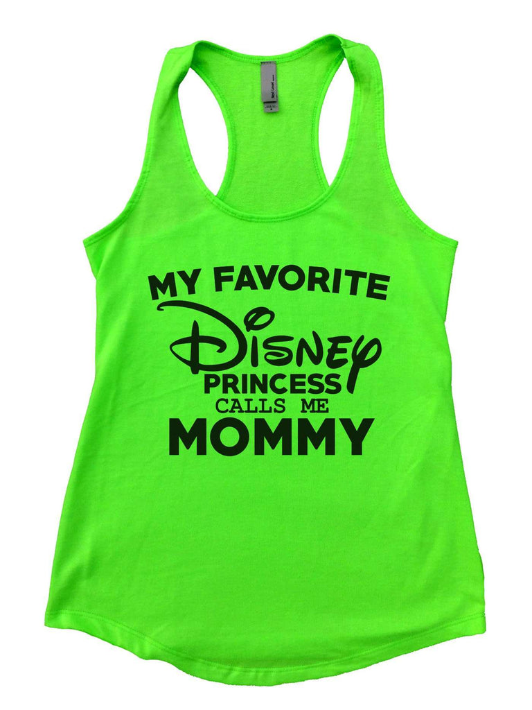 My Favorite Disney Princess Calls Me Mommy Womens Workout Tank Top Funny Shirt Small / Neon Green