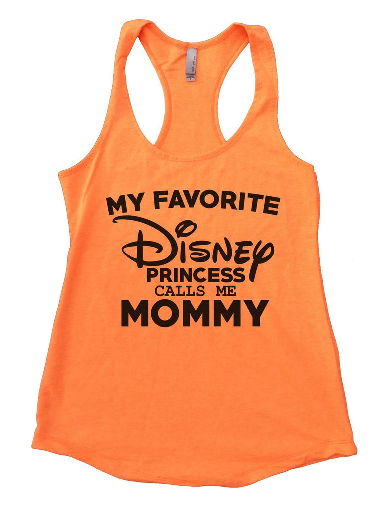 My Favorite Disney Princess Calls Me Mommy Womens Workout Tank Top Funny Shirt Small / Neon Orange
