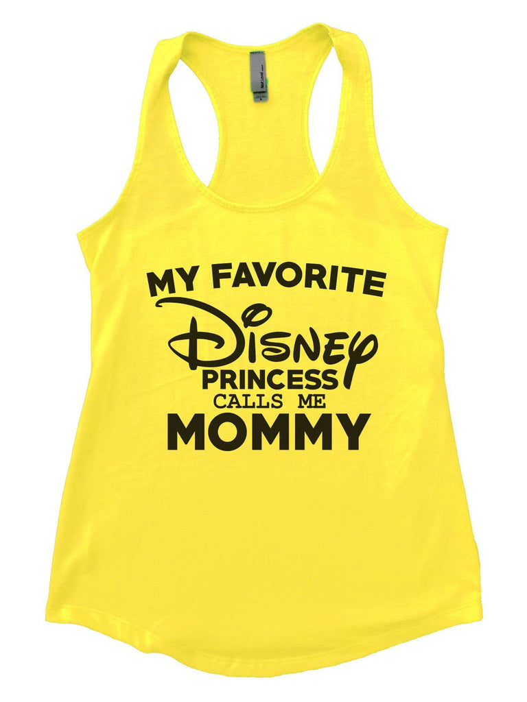 My Favorite Disney Princess Calls Me Mommy Womens Workout Tank Top Funny Shirt Small / Neon Yellow