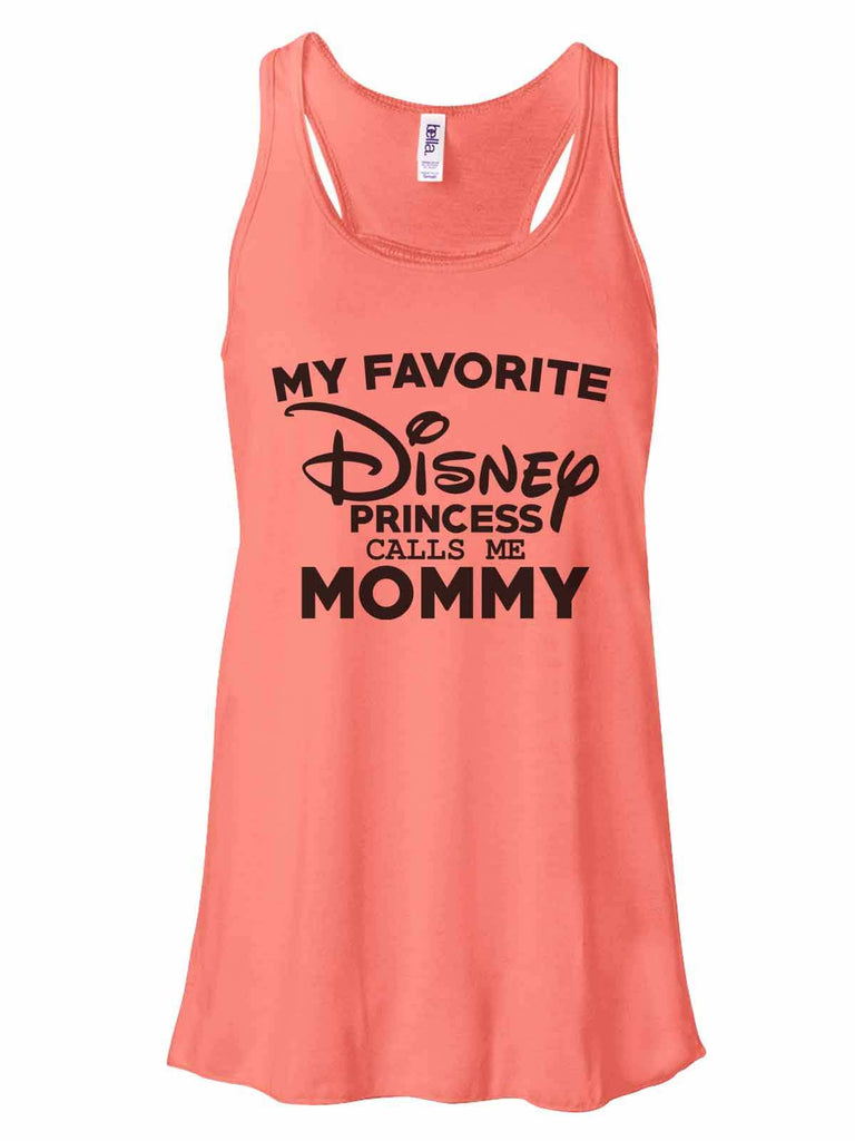 My Favorite Disney Princess Calls Me Mommy - Bella Canvas Womens Tank Top - Gathered Back & Super Soft Funny Shirt Small / Coral
