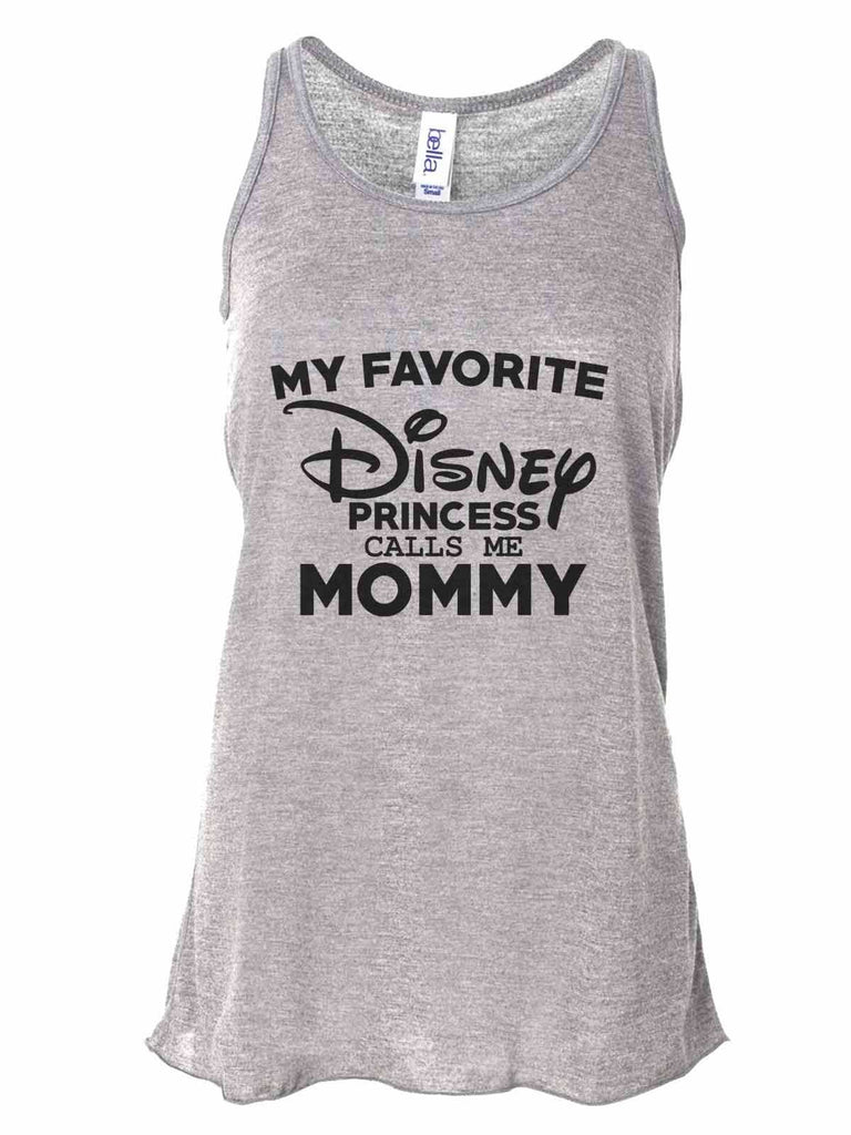 My Favorite Disney Princess Calls Me Mommy - Bella Canvas Womens Tank Top - Gathered Back & Super Soft Funny Shirt Small / Gray