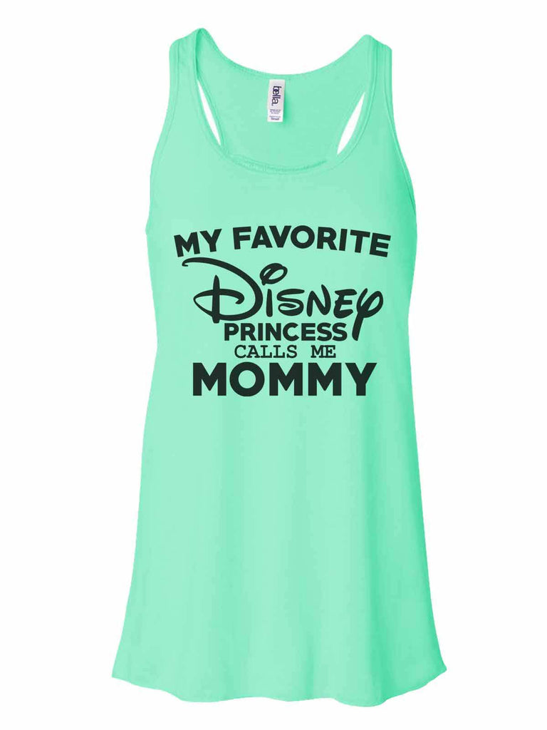 My Favorite Disney Princess Calls Me Mommy - Bella Canvas Womens Tank Top - Gathered Back & Super Soft Funny Shirt Small / Mint