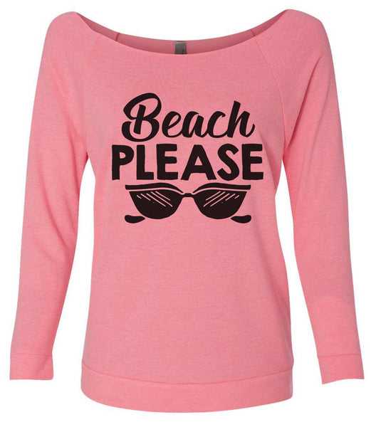 Beach Please 3/4 Sleeve Raw Edge French Terry Cut - Dolman Style Very Trendy Funny Shirt Small / Pink