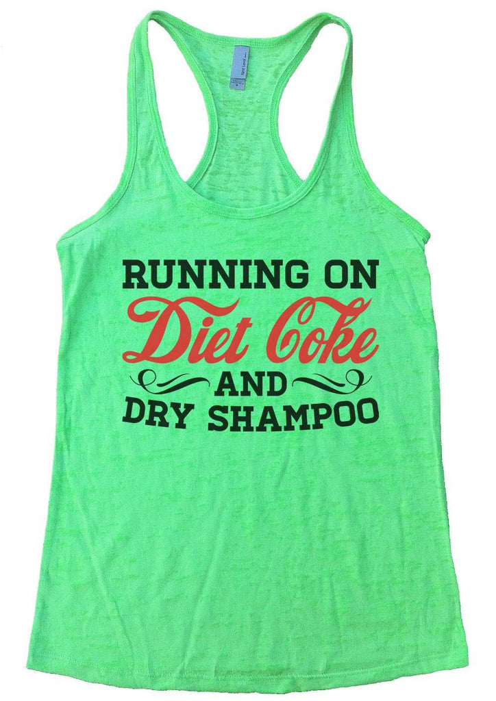 Running On Diet Coke And Dry Shampoo Womens Burnout Tank Top By Funny Threadz Funny Shirt Small / Neon Green