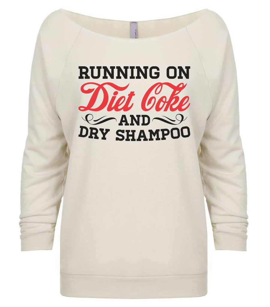 Running On Diet Coke And Dry Shampoo 3/4 Sleeve Raw Edge French Terry Cut - Dolman Style Very Trendy Funny Shirt Small / Beige