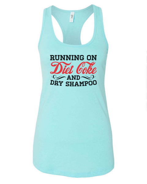 Womens Running On Diet Coke And Dry Shampoo Grapahic Design Fitted Tank Top Funny Shirt Small / Cancun