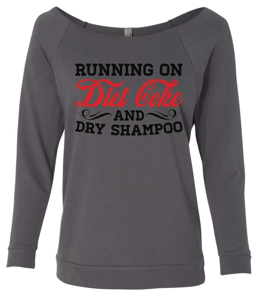 Running On Diet Coke And Dry Shampoo 3/4 Sleeve Raw Edge French Terry Cut - Dolman Style Very Trendy Funny Shirt Small / Charcoal Dark Gray