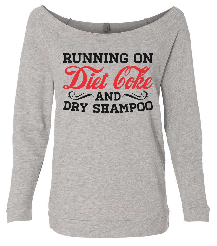 Running On Diet Coke And Dry Shampoo 3/4 Sleeve Raw Edge French Terry Cut - Dolman Style Very Trendy Funny Shirt Small / Grey