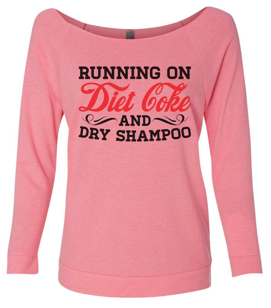 Running On Diet Coke And Dry Shampoo 3/4 Sleeve Raw Edge French Terry Cut - Dolman Style Very Trendy