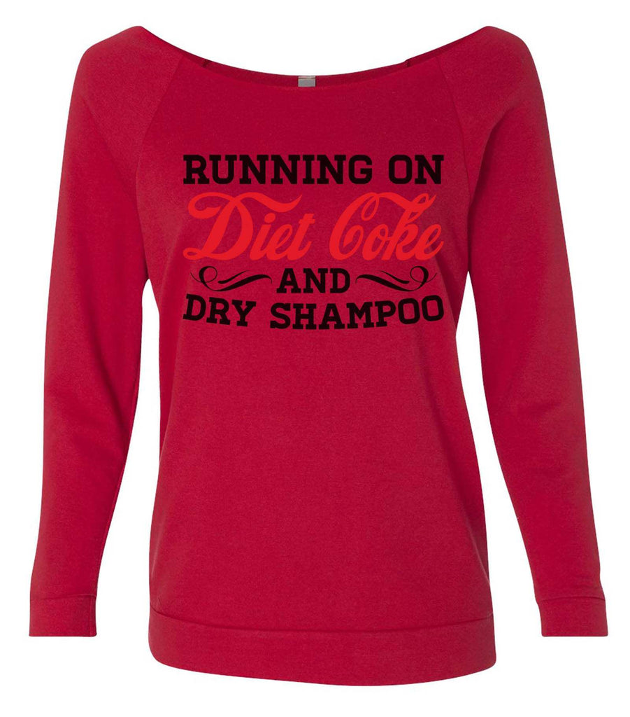 Running On Diet Coke And Dry Shampoo 3/4 Sleeve Raw Edge French Terry Cut - Dolman Style Very Trendy Funny Shirt Small / Red
