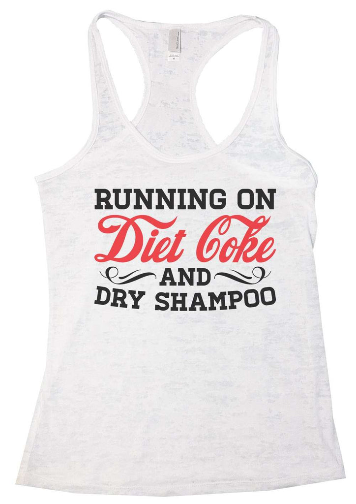 Running On Diet Coke And Dry Shampoo Womens Burnout Tank Top By Funny Threadz Funny Shirt Small / White