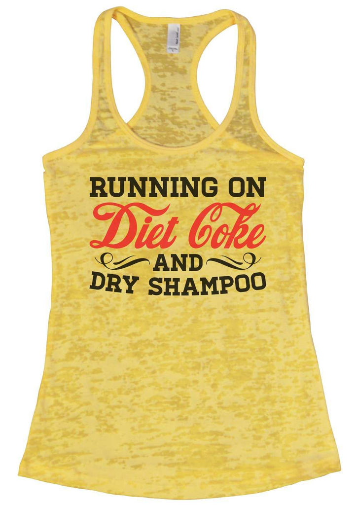 Running On Diet Coke And Dry Shampoo Womens Burnout Tank Top By Funny Threadz Funny Shirt Small / Yellow