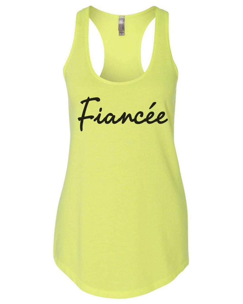 Fiancçe Womens Workout Tank Top Funny Shirt Small / Neon Yellow