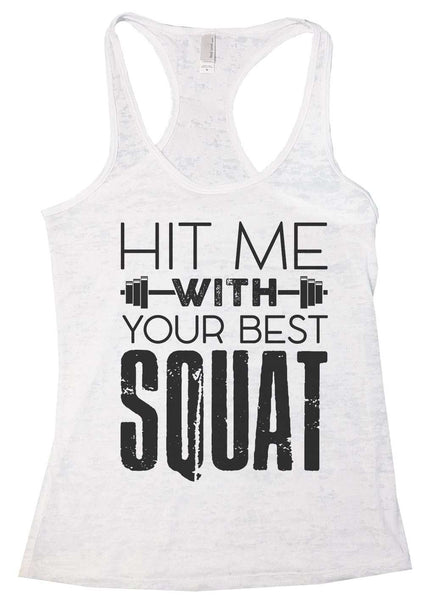 Hit Me With Your Best Squat Womens Burnout Tank Top By Funny Threadz Funny Shirt Small / White