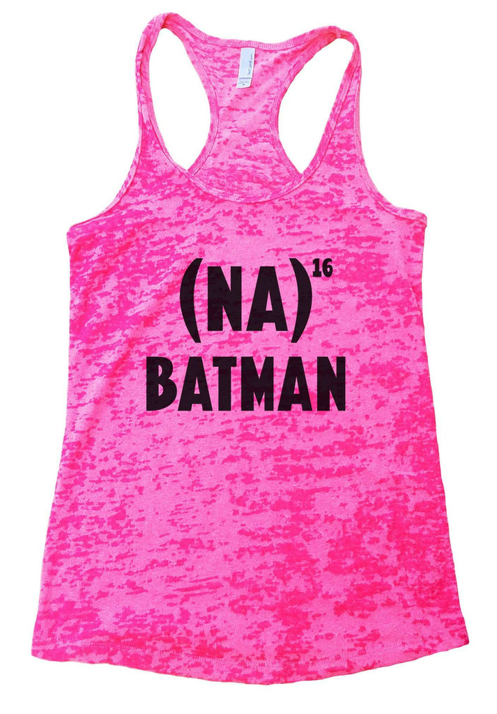 NA 16 Batman Burnout Tank Top By Funny Threadz Funny Shirt Small / Shocking Pink
