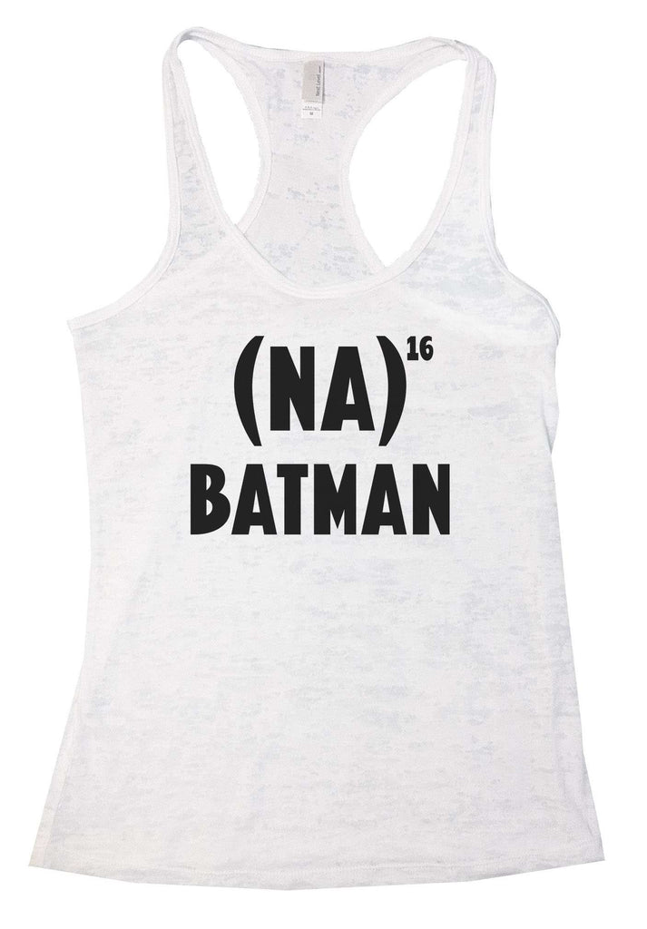NA 16 Batman Burnout Tank Top By Funny Threadz Funny Shirt Small / White