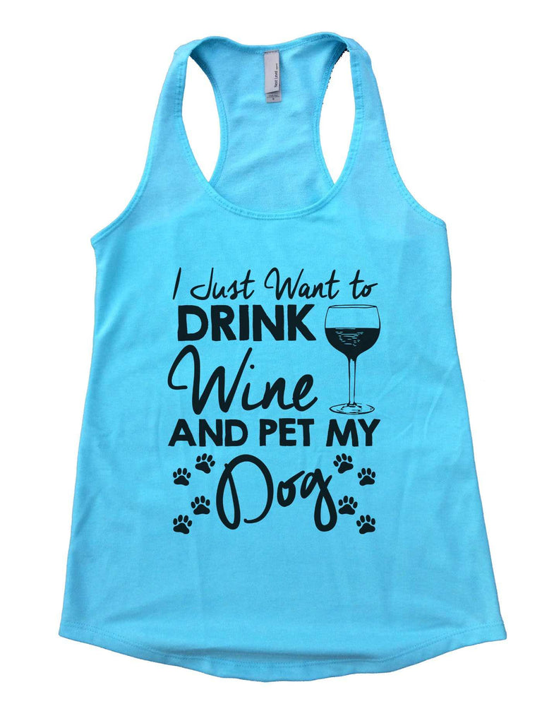 I Just Want To Drink Wine and Pet My Dog Womens Workout Tank Top Funny Shirt Small / Cancun Blue