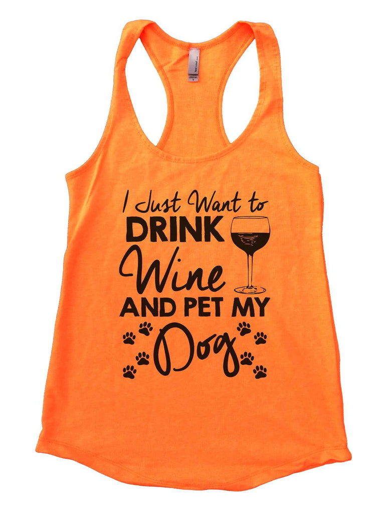 I Just Want To Drink Wine and Pet My Dog Womens Workout Tank Top Funny Shirt Small / Neon Orange