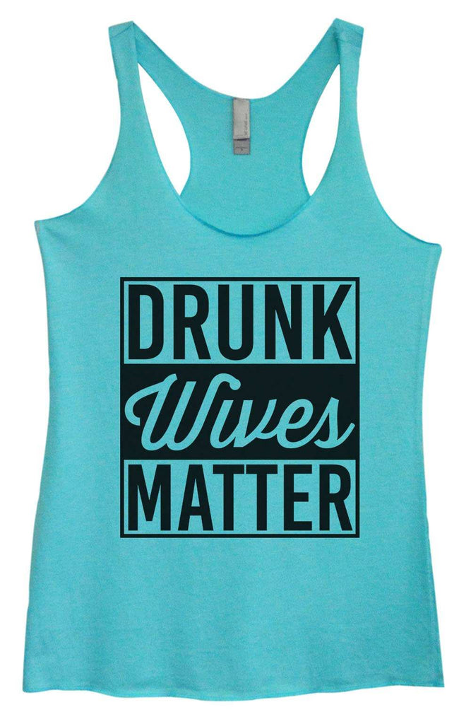 Womens Tri-Blend Tank Top - Drunk Wives Matter Funny Shirt Small / Vintage Blue