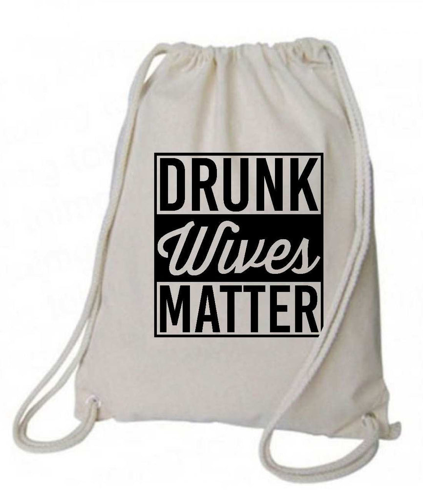 "Drawstring Gym Bag  ""Drunk Wives Matter""  Funny Workout Squatting Gift Funny Shirt Natural Canvas Bag 14"" x 18"""